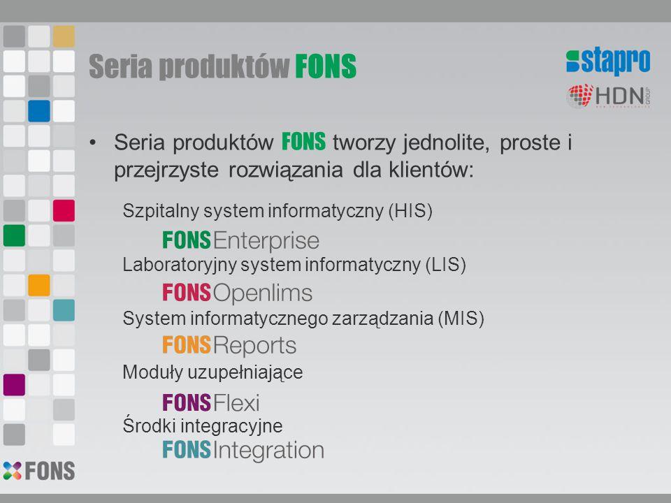 Seria produktów FONS Seria produktów FONS tworzy jednolite, proste i przejrzyste rozwiązania dla klientów: Szpitalny system informatyczny (HIS) Laboratoryjny system informatyczny (LIS) System informatycznego zarządzania (MIS) Moduły uzupełniające Środki integracyjne