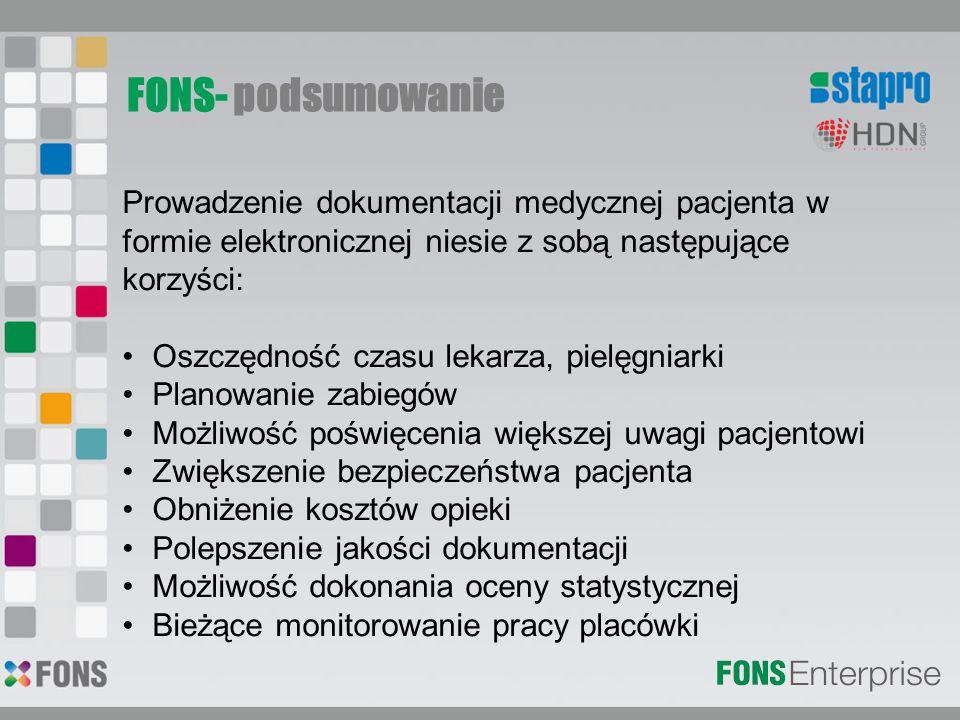 FONS- podsumowanie Prowadzenie dokumentacji medycznej pacjenta w formie elektronicznej niesie z sobą następujące korzyści: Oszczędność czasu lekarza,