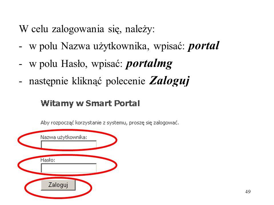 49 W celu zalogowania się, należy: -w polu Nazwa użytkownika, wpisać: portal -w polu Hasło, wpisać: portalmg -następnie kliknąć polecenie Zaloguj