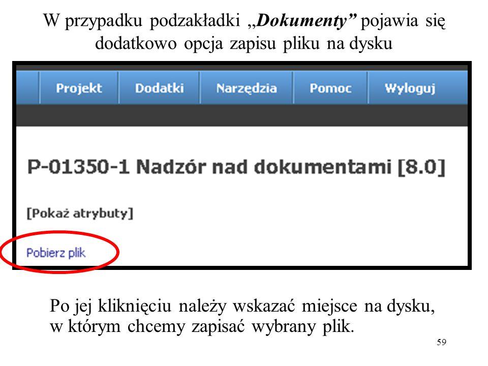 """59 W przypadku podzakładki """"Dokumenty pojawia się dodatkowo opcja zapisu pliku na dysku Po jej kliknięciu należy wskazać miejsce na dysku, w którym chcemy zapisać wybrany plik."""
