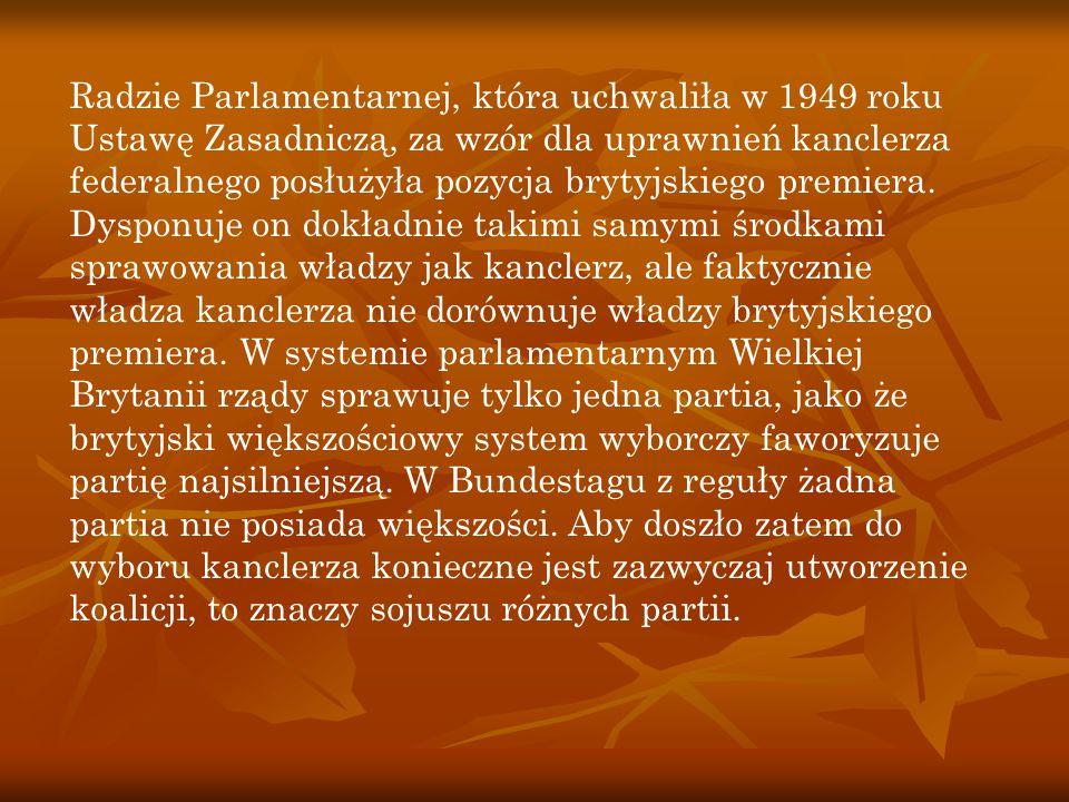 Radzie Parlamentarnej, która uchwaliła w 1949 roku Ustawę Zasadniczą, za wzór dla uprawnień kanclerza federalnego posłużyła pozycja brytyjskiego premi