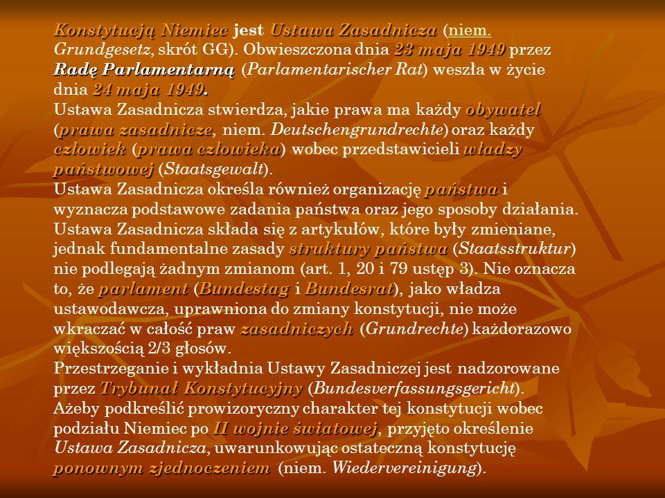 Konstytucją NiemiecUstawa Zasadnicza 23 maja 1949 Radę Parlamentarną 24 maja 1949. Konstytucją Niemiec jest Ustawa Zasadnicza (niem. Grundgesetz, skró