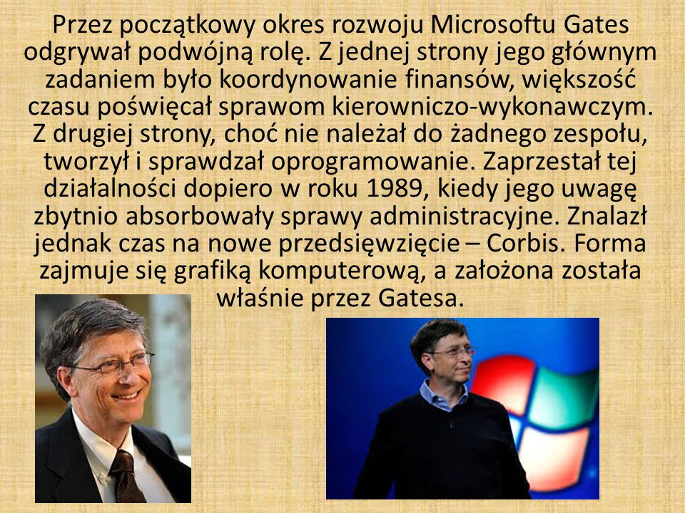 Przez początkowy okres rozwoju Microsoftu Gates odgrywał podwójną rolę.