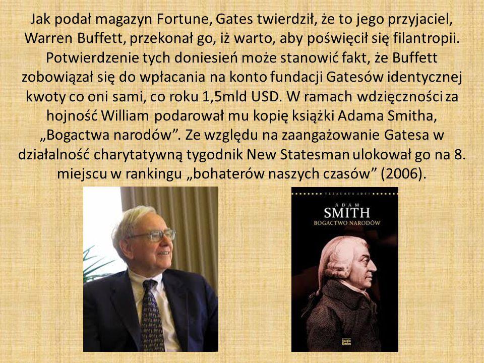 Jak podał magazyn Fortune, Gates twierdził, że to jego przyjaciel, Warren Buffett, przekonał go, iż warto, aby poświęcił się filantropii.