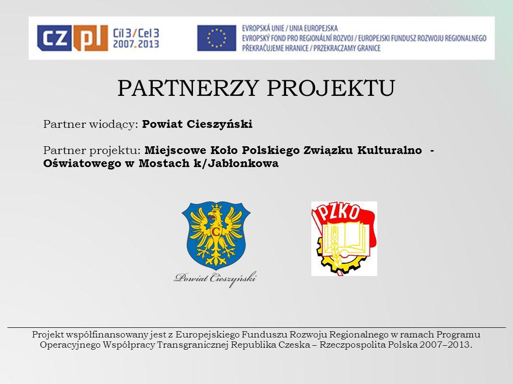 PARTNERZY PROJEKTU Projekt współfinansowany jest z Europejskiego Funduszu Rozwoju Regionalnego w ramach Programu Operacyjnego Współpracy Transgranicznej Republika Czeska – Rzeczpospolita Polska 2007–2013.