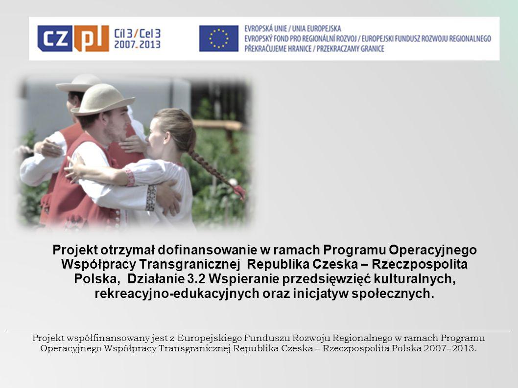 Projekt otrzymał dofinansowanie w ramach Programu Operacyjnego Współpracy Transgranicznej Republika Czeska – Rzeczpospolita Polska, Działanie 3.2 Wspieranie przedsięwzięć kulturalnych, rekreacyjno-edukacyjnych oraz inicjatyw społecznych.