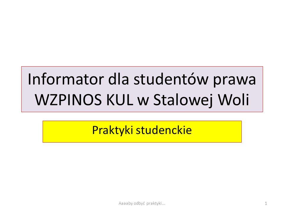 Informator dla studentów prawa WZPINOS KUL w Stalowej Woli Praktyki studenckie Aaaaby odbyć praktyki...1