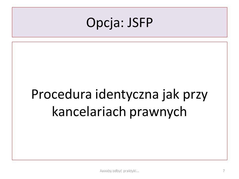 Opcja: JSFP Procedura identyczna jak przy kancelariach prawnych Aaaaby odbyć praktyki...7