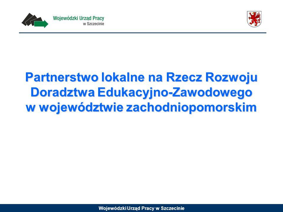 Wojewódzki Urząd Pracy w Szczecinie Partnerstwo lokalne na Rzecz Rozwoju Doradztwa Edukacyjno-Zawodowego w województwie zachodniopomorskim