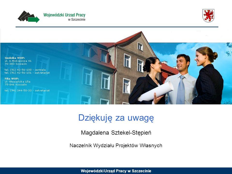 Wojewódzki Urząd Pracy w Szczecinie Dziękuję za uwagę Magdalena Sztekel-Stępień Naczelnik Wydziału Projektów Własnych