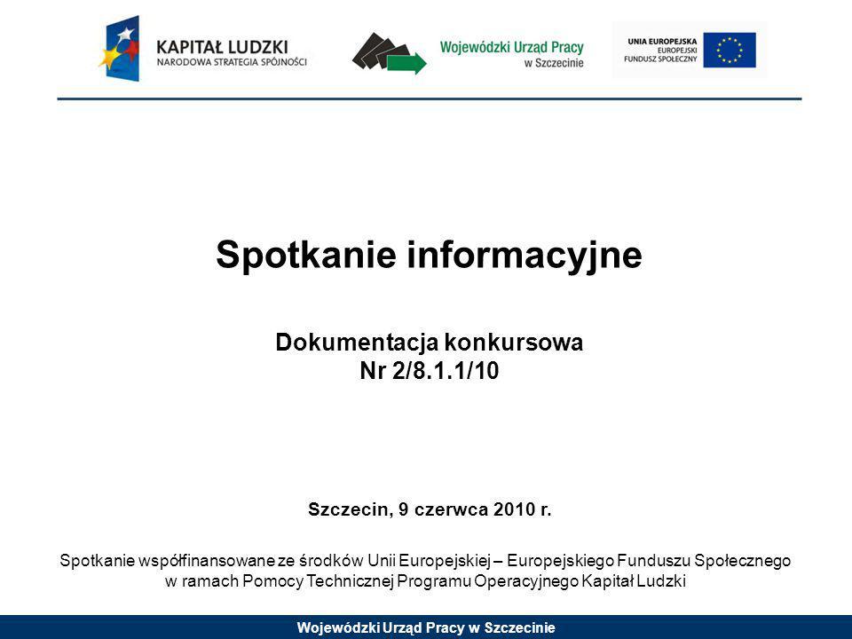 Wojewódzki Urząd Pracy w Szczecinie Spotkanie informacyjne Dokumentacja konkursowa Nr 2/8.1.1/10 Szczecin, 9 czerwca 2010 r.