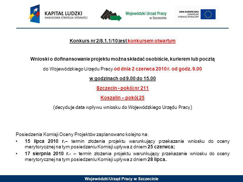 Wojewódzki Urząd Pracy w Szczecinie Konkurs nr 2/8.1.1/10 jest konkursem otwartym Wnioski o dofinansowanie projektu można składać osobiście, kurierem lub pocztą do Wojewódzkiego Urzędu Pracy od dnia 2 czerwca 2010 r.