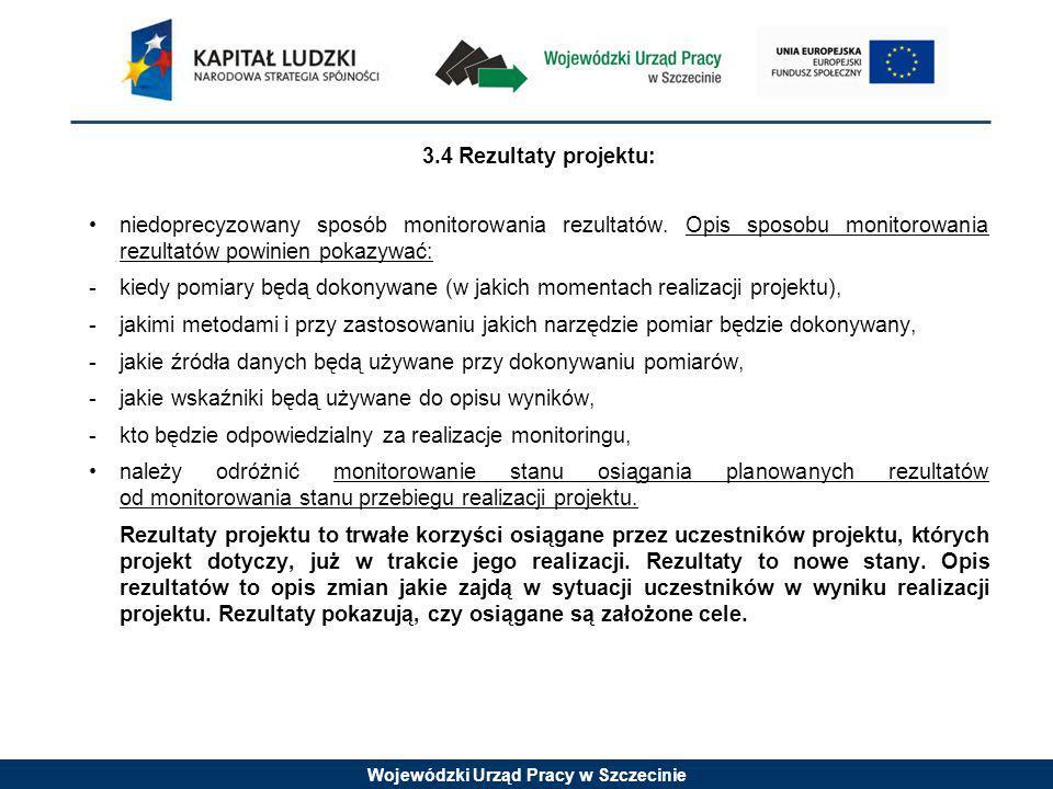 Wojewódzki Urząd Pracy w Szczecinie 3.4 Rezultaty projektu: niedoprecyzowany sposób monitorowania rezultatów.