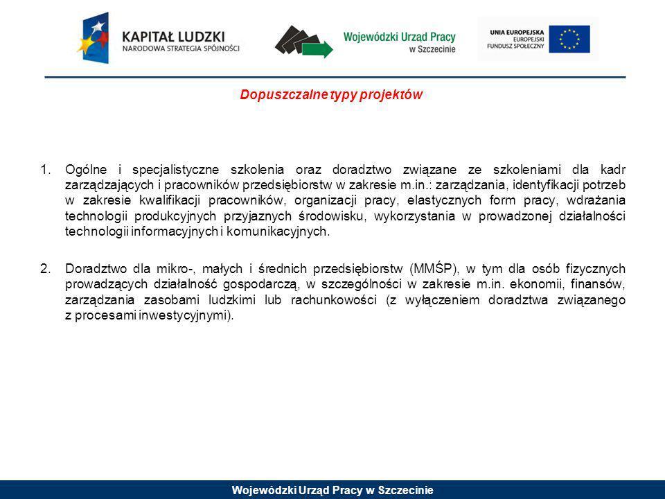 Wojewódzki Urząd Pracy w Szczecinie Wymagania odnośnie grupy docelowej Projekty muszą być skierowane bezpośrednio do następujących grup odbiorców: przedsiębiorcy i ich pracownicy (w tym osoby wykonujące pracę na podstawie cywilno - prawnej).