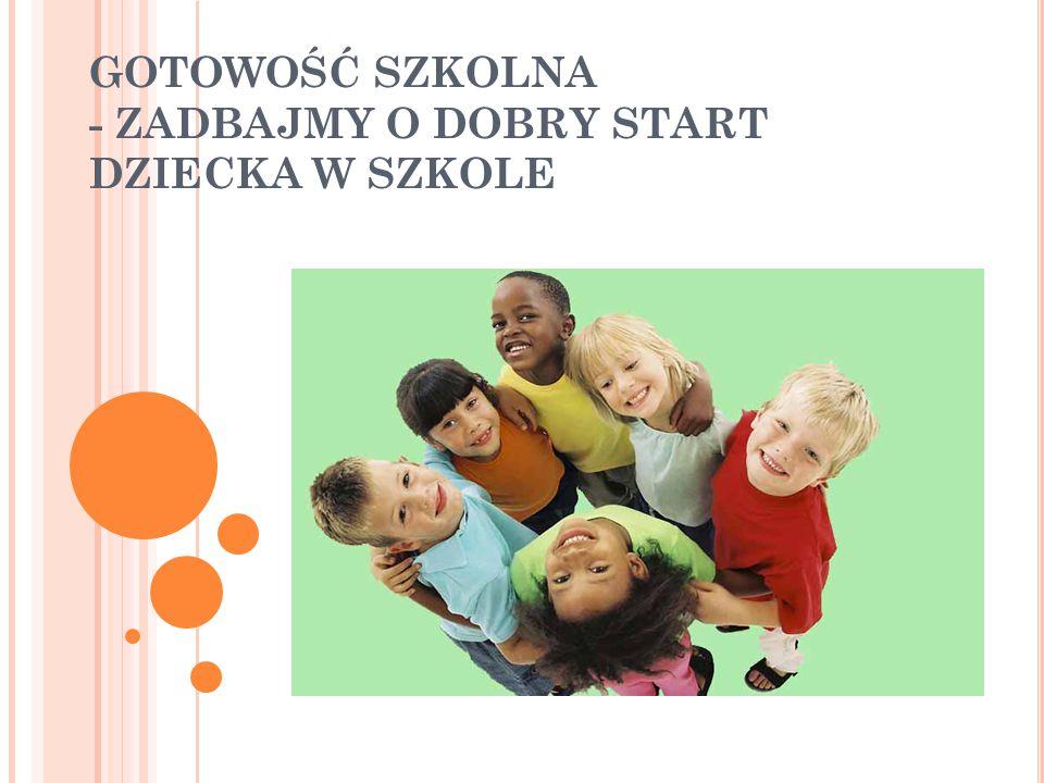 DOJRZAŁOŚĆ SZKOLNA = GOTOWOŚĆ SZKOLNA To osiągnięcie przez dziecko takiego poziom rozwoju umysłowego, emocjonalnego, społecznego i fizycznego, jaki umożliwia mu udział w życiu szkolnym i opanowanie treści programowych klasy pierwszej, gwarantując powodzenie szkolne.