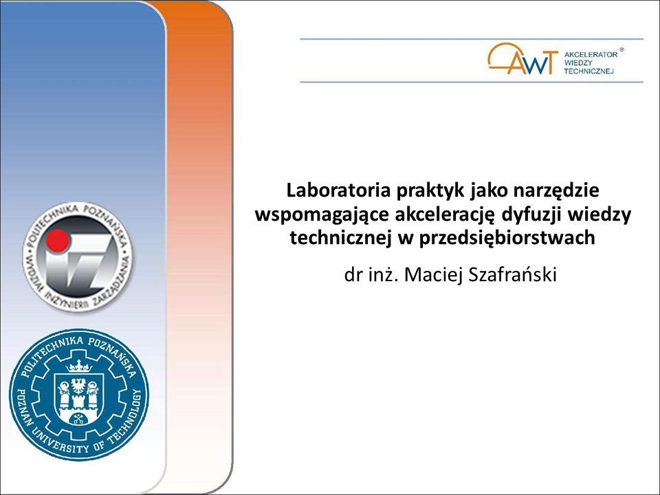 Plan wystąpienia Laboratoria praktyk Politechniki Poznańskiej Akceleracja a dyfuzja wiedzy w przedsiębiorstwach Mechanizm współpracy międzyinstytucjonalnej Model przyspieszenia dyfuzji wiedzy z wykorzystaniem laboratoriów praktyk – optyka przedsiębiorstw Cząstkowe wyniki badań dotyczących opinii przedstawicieli przedsiębiorstw na temat laboratoriów praktyk
