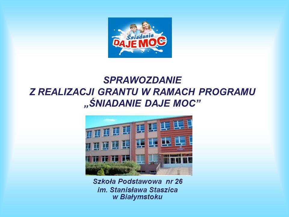 """SPRAWOZDANIE Z REALIZACJI GRANTU W RAMACH PROGRAMU """"ŚNIADANIE DAJE MOC Szkoła Podstawowa nr 26 im."""