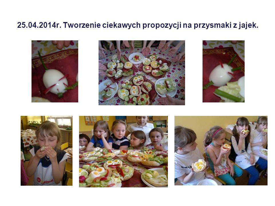 25.04.2014r. Tworzenie ciekawych propozycji na przysmaki z jajek.