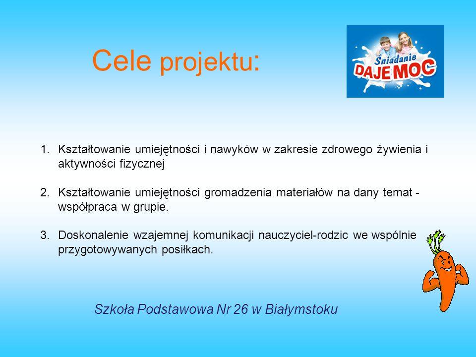 Cele projektu : 1.Kształtowanie umiejętności i nawyków w zakresie zdrowego żywienia i aktywności fizycznej 2.Kształtowanie umiejętności gromadzenia ma