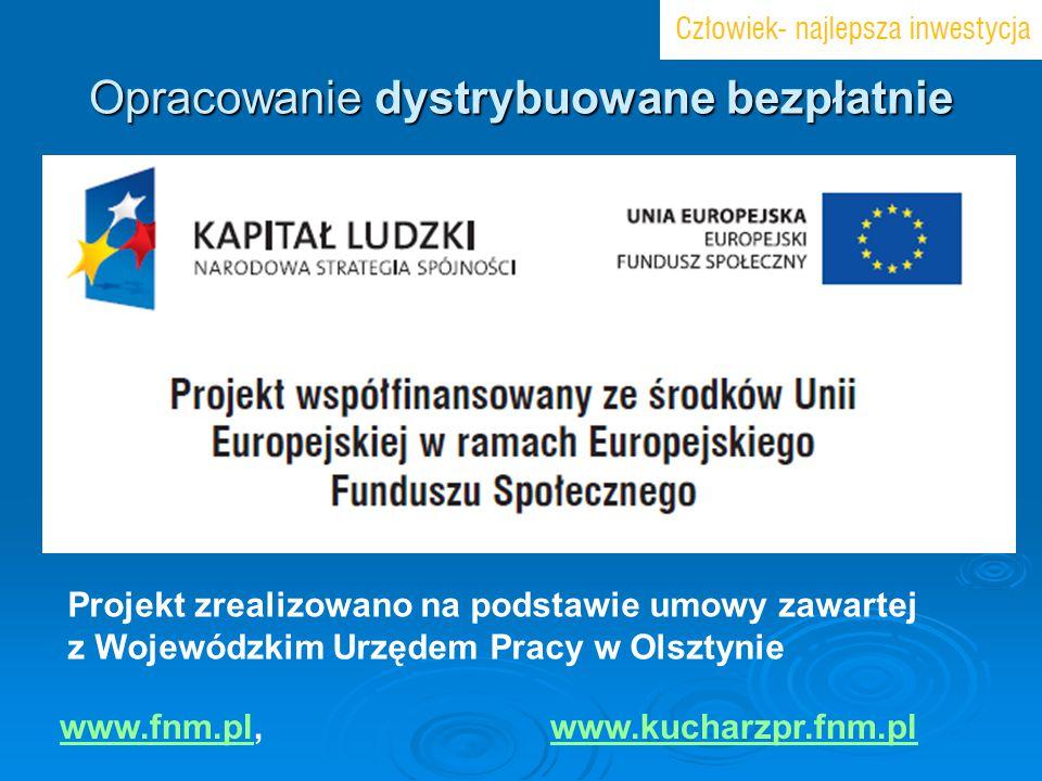 Opracowanie dystrybuowane bezpłatnie Projekt zrealizowano na podstawie umowy zawartej z Wojewódzkim Urzędem Pracy w Olsztynie www.fnm.plwww.fnm.pl, ww