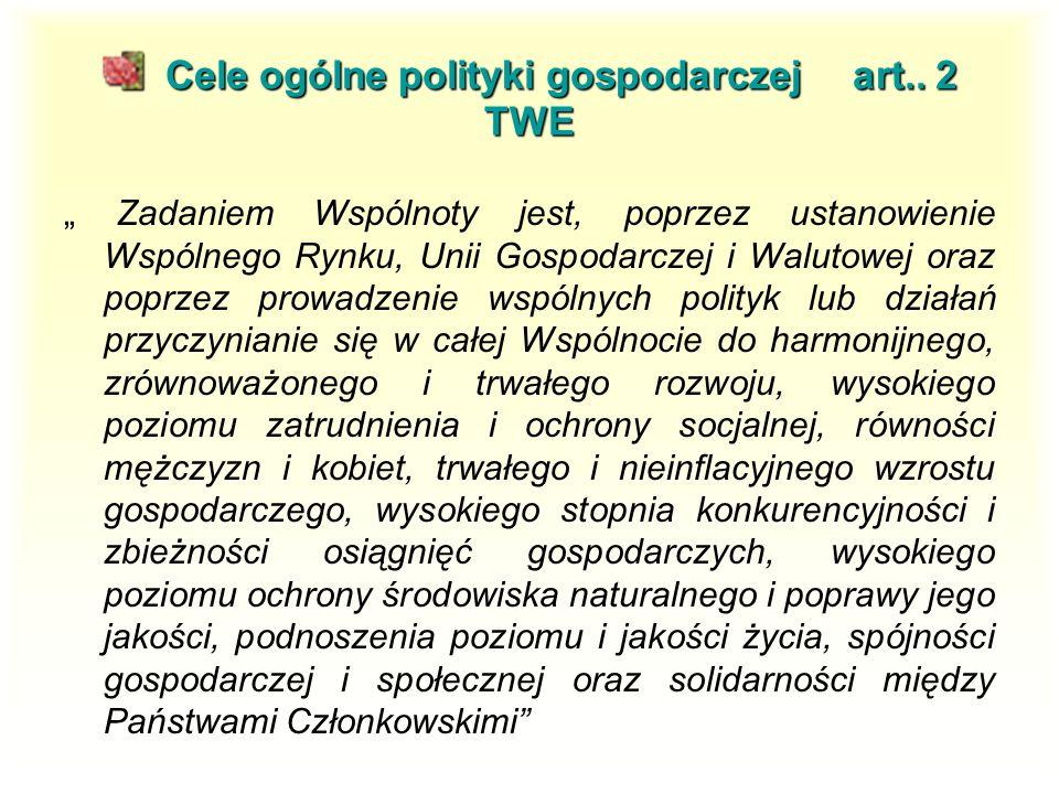 Cele ogólne polityki gospodarczej art.. 2 TWE Cele ogólne polityki gospodarczej art..
