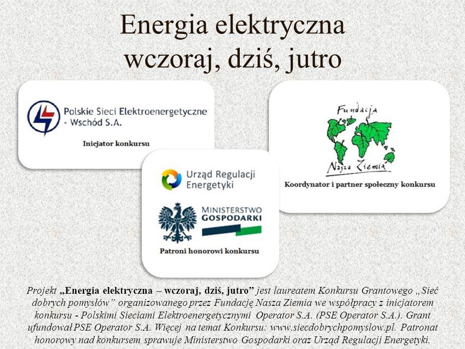 """Energia elektryczna wczoraj, dziś, jutro Projekt """"Energia elektryczna – wczoraj, dziś, jutro"""" jest laureatem Konkursu Grantowego """"Sieć dobrych pomysłó"""