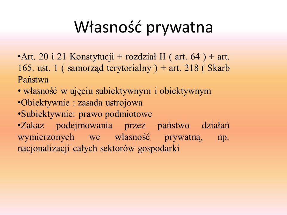 Własność prywatna Art. 20 i 21 Konstytucji + rozdział II ( art. 64 ) + art. 165. ust. 1 ( samorząd terytorialny ) + art. 218 ( Skarb Państwa własność