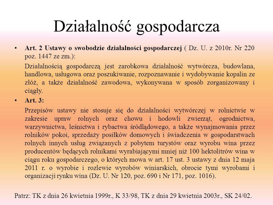 Działalność gospodarcza Art. 2 Ustawy o swobodzie działalności gospodarczej ( Dz. U. z 2010r. Nr 220 poz. 1447 ze zm.): Działalnością gospodarczą jest