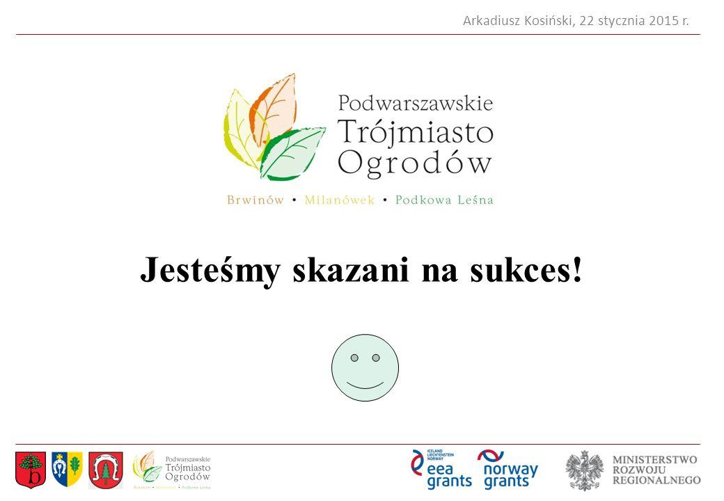 Arkadiusz Kosiński, 22 stycznia 2015 r. Jesteśmy skazani na sukces!