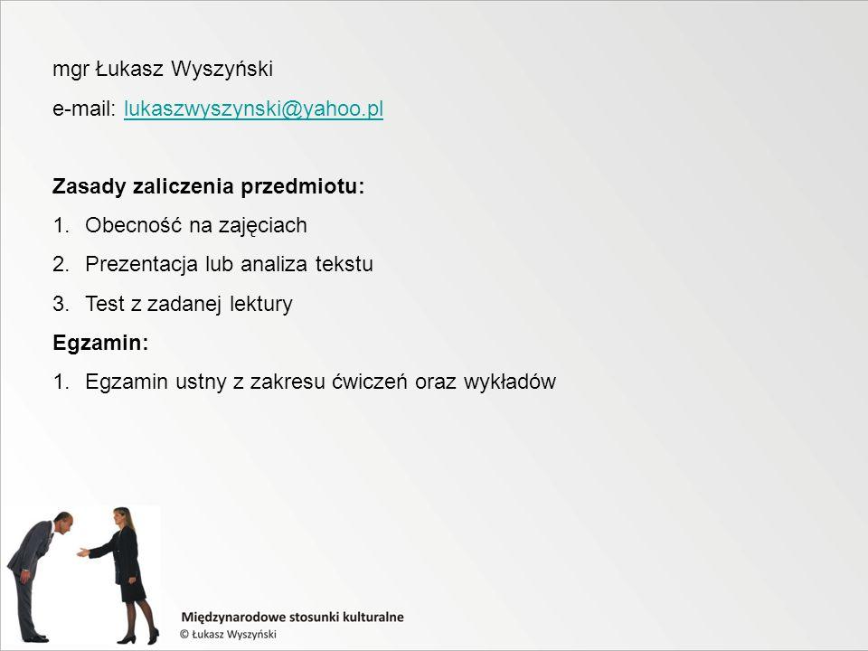 e-mail: lukaszwyszynski@yahoo.pllukaszwyszynski@yahoo.pl Zasady zaliczenia przedmiotu: 1.Obecność na zajęciach 2.Prezentacja lub analiza tekstu 3.Test z zadanej lektury Egzamin: 1.Egzamin ustny z zakresu ćwiczeń oraz wykładów