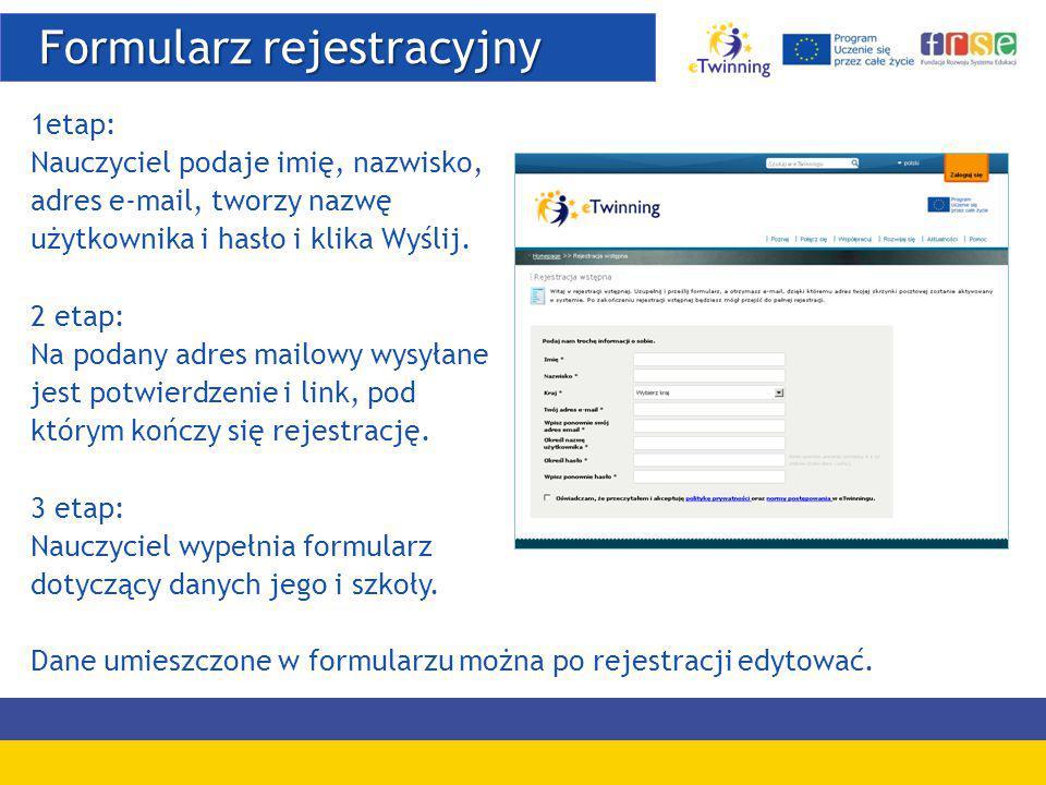 Formularz rejestracyjny Formularz rejestracyjny 1etap: Nauczyciel podaje imię, nazwisko, adres e-mail, tworzy nazwę użytkownika i hasło i klika Wyślij.