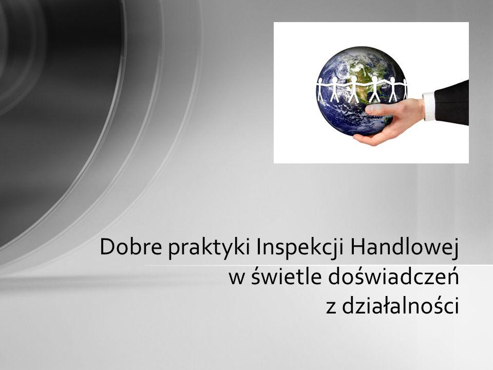 Dobre praktyki Inspekcji Handlowej w świetle doświadczeń z działalności
