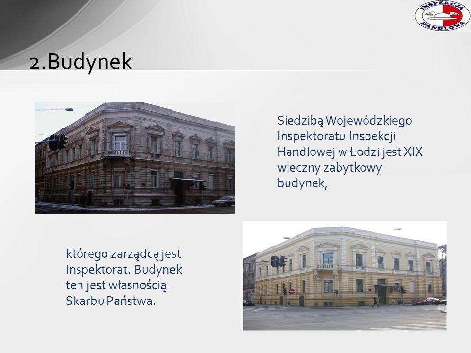 2.Budynek Siedzibą Wojewódzkiego Inspektoratu Inspekcji Handlowej w Łodzi jest XIX wieczny zabytkowy budynek, którego zarządcą jest Inspektorat. Budyn