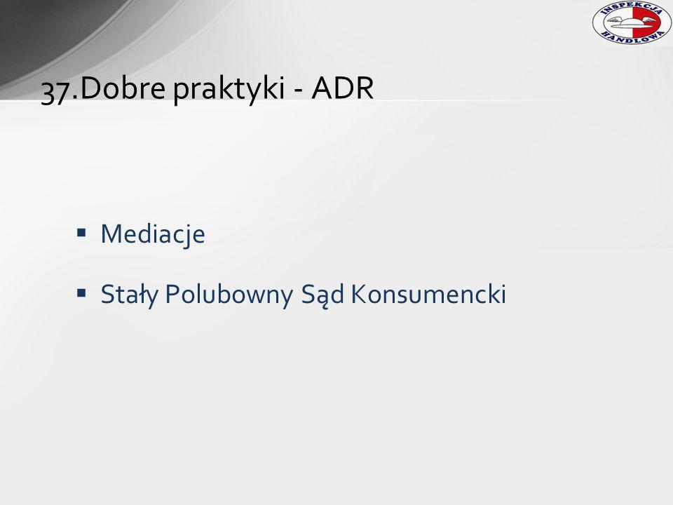  Mediacje  Stały Polubowny Sąd Konsumencki 37.Dobre praktyki - ADR