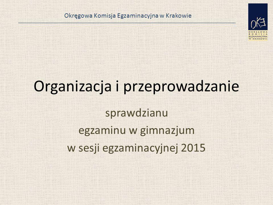 Okręgowa Komisja Egzaminacyjna w Krakowie Organizacja i przeprowadzanie sprawdzianu egzaminu w gimnazjum w sesji egzaminacyjnej 2015