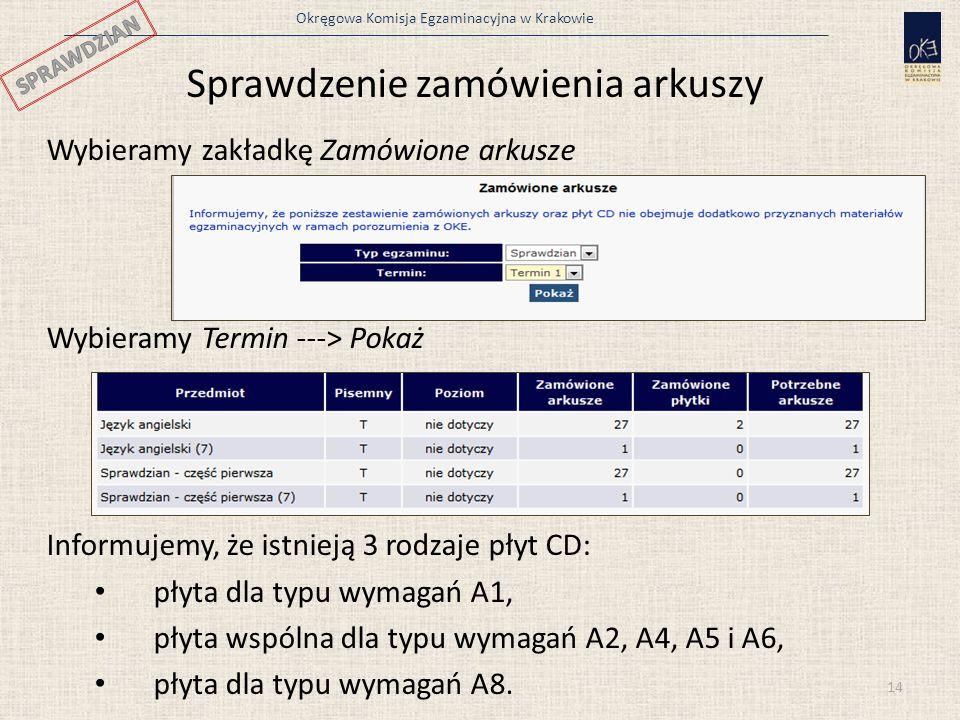 Okręgowa Komisja Egzaminacyjna w Krakowie Sprawdzenie zamówienia arkuszy Wybieramy zakładkę Zamówione arkusze Wybieramy Termin ---> Pokaż Informujemy,