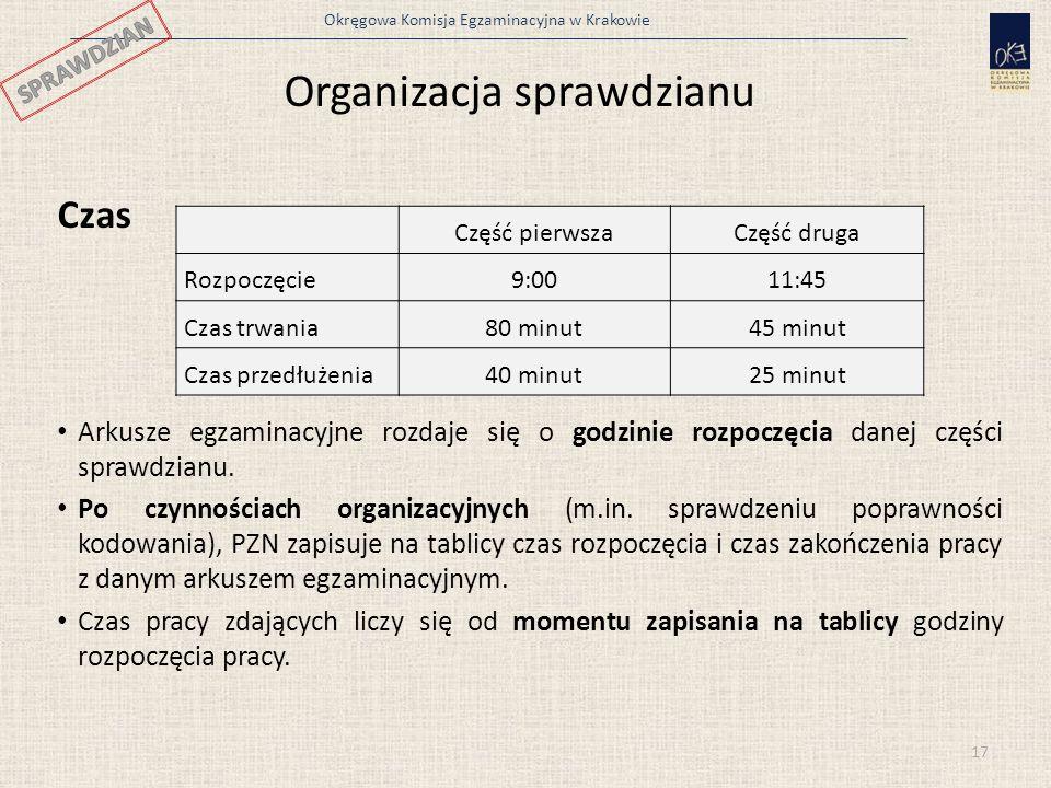 Okręgowa Komisja Egzaminacyjna w Krakowie Organizacja sprawdzianu Czas Arkusze egzaminacyjne rozdaje się o godzinie rozpoczęcia danej części sprawdzia