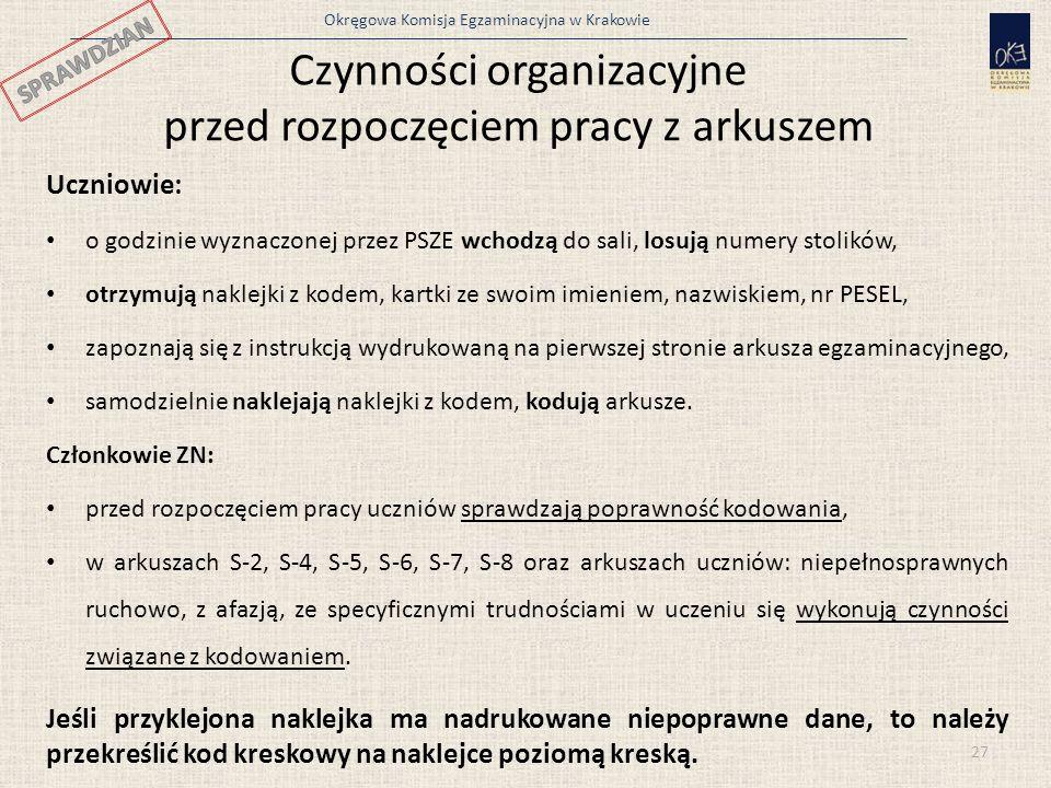 Okręgowa Komisja Egzaminacyjna w Krakowie Czynności organizacyjne przed rozpoczęciem pracy z arkuszem Uczniowie: o godzinie wyznaczonej przez PSZE wch