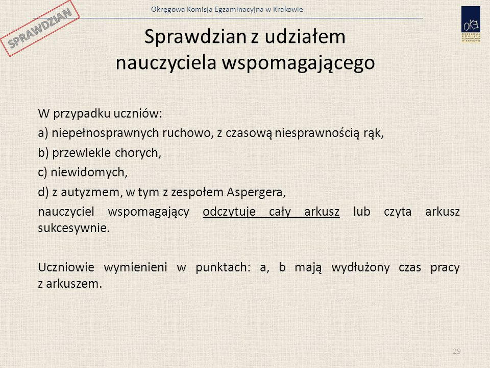 Okręgowa Komisja Egzaminacyjna w Krakowie W przypadku uczniów: a) niepełnosprawnych ruchowo, z czasową niesprawnością rąk, b) przewlekle chorych, c) n