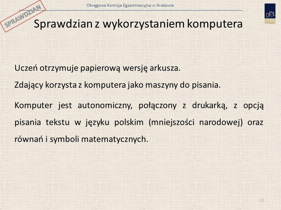 Okręgowa Komisja Egzaminacyjna w Krakowie Uczeń otrzymuje papierową wersję arkusza. Zdający korzysta z komputera jako maszyny do pisania. Komputer jes