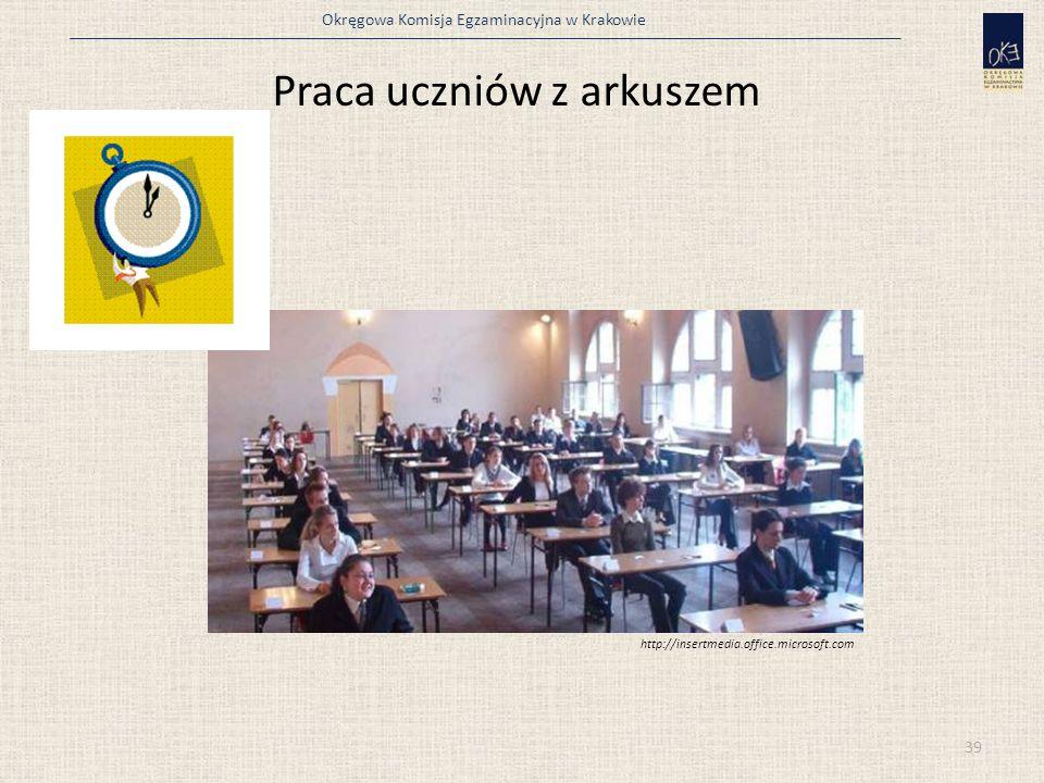 Okręgowa Komisja Egzaminacyjna w Krakowie Praca uczniów z arkuszem 39 http://insertmedia.office.microsoft.com