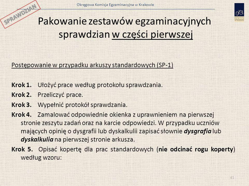 Okręgowa Komisja Egzaminacyjna w Krakowie Pakowanie zestawów egzaminacyjnych sprawdzian w części pierwszej Postępowanie w przypadku arkuszy standardow