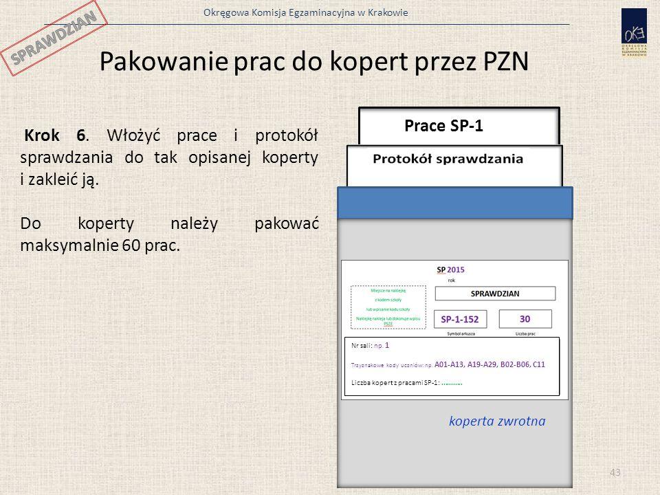 Okręgowa Komisja Egzaminacyjna w Krakowie 43 Pakowanie prac do kopert przez PZN Prace SP-1 Krok 6. Włożyć prace i protokół sprawdzania do tak opisanej