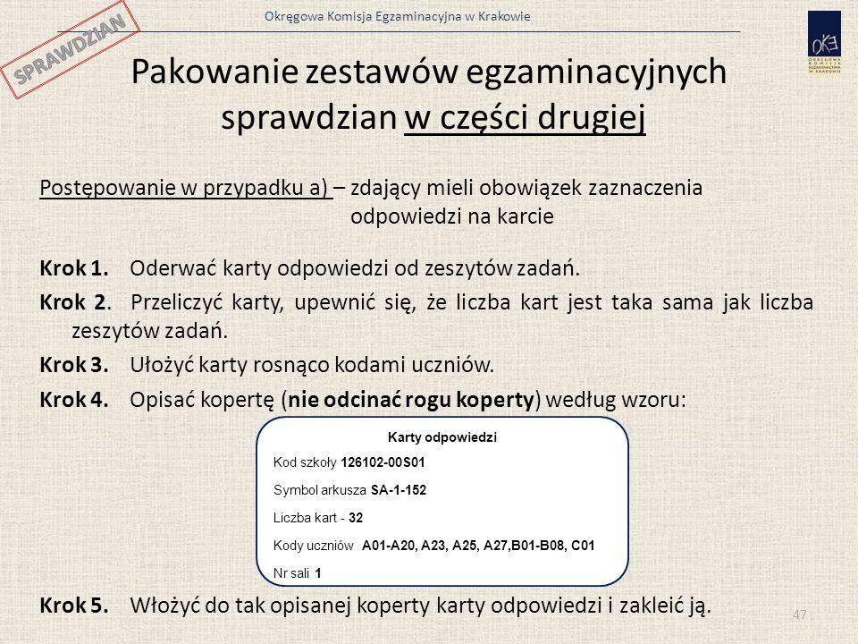 Okręgowa Komisja Egzaminacyjna w Krakowie Pakowanie zestawów egzaminacyjnych sprawdzian w części drugiej Postępowanie w przypadku a) – zdający mieli o
