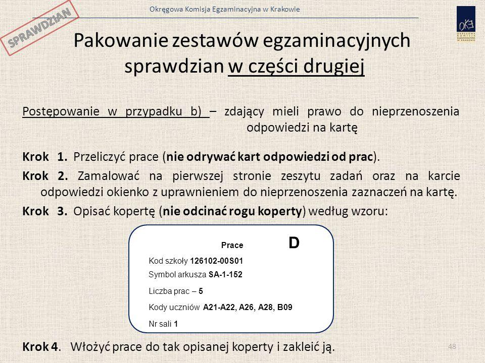 Okręgowa Komisja Egzaminacyjna w Krakowie Pakowanie zestawów egzaminacyjnych sprawdzian w części drugiej Postępowanie w przypadku b) – zdający mieli p