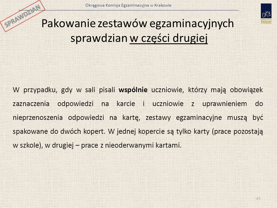 Okręgowa Komisja Egzaminacyjna w Krakowie Pakowanie zestawów egzaminacyjnych sprawdzian w części drugiej W przypadku, gdy w sali pisali wspólnie uczni