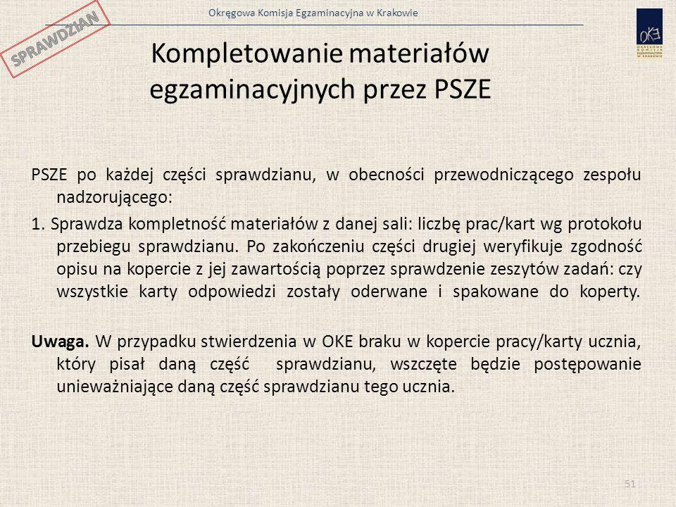 Okręgowa Komisja Egzaminacyjna w Krakowie 51 Kompletowanie materiałów egzaminacyjnych przez PSZE PSZE po każdej części sprawdzianu, w obecności przewo