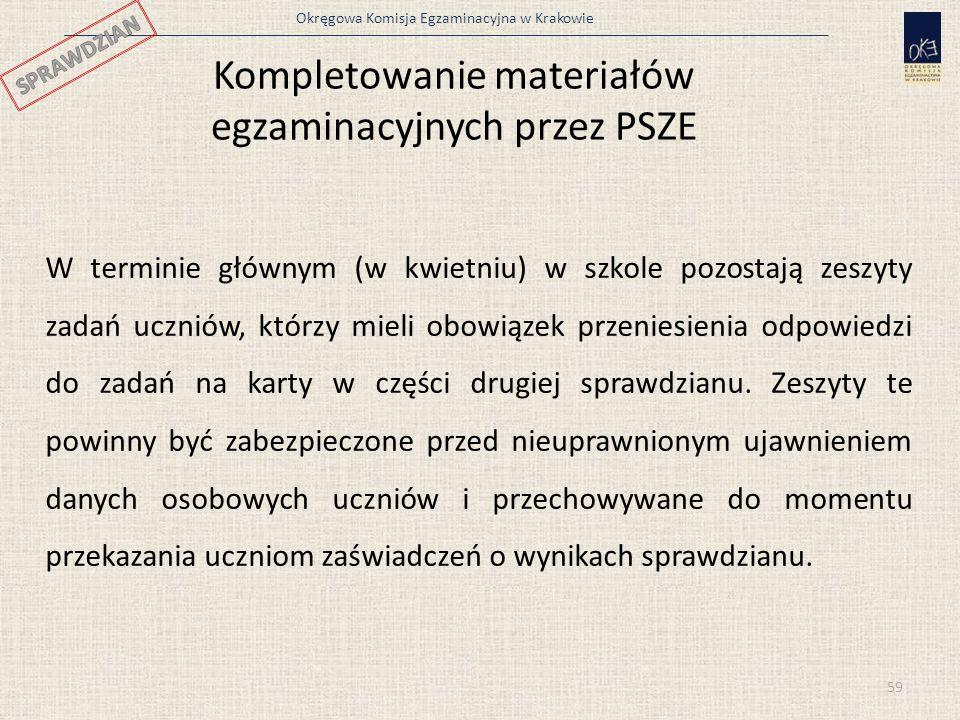 Okręgowa Komisja Egzaminacyjna w Krakowie 59 Kompletowanie materiałów egzaminacyjnych przez PSZE W terminie głównym (w kwietniu) w szkole pozostają ze