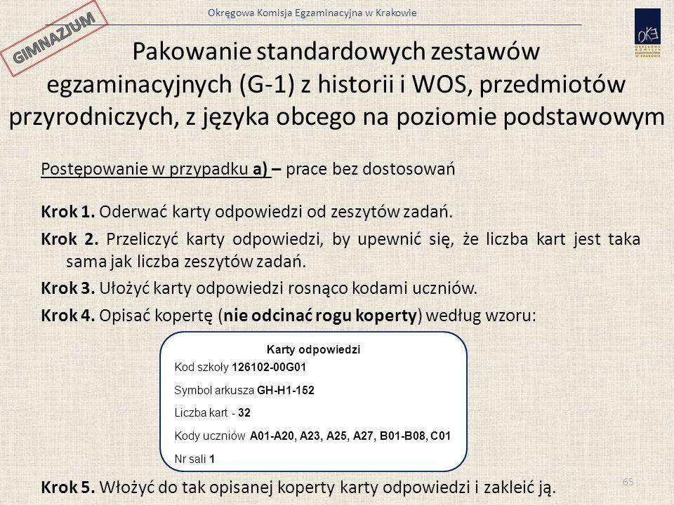 Okręgowa Komisja Egzaminacyjna w Krakowie Postępowanie w przypadku a) – prace bez dostosowań Krok 1. Oderwać karty odpowiedzi od zeszytów zadań. Krok