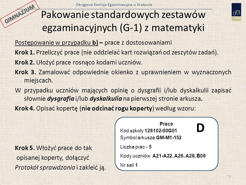 Okręgowa Komisja Egzaminacyjna w Krakowie Pakowanie standardowych zestawów egzaminacyjnych (G-1) z matematyki 74 Postępowanie w przypadku b) – prace z